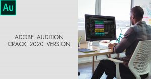 Adobe Audition 2020 Crack v13.0.6.38 Full Version Pre-Activated [Latest]